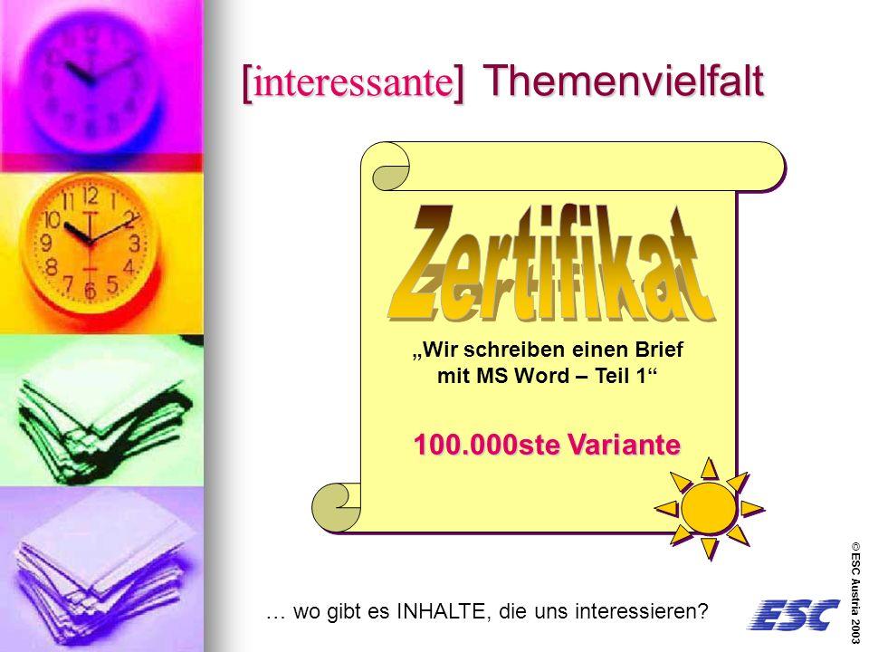 © ESC Austria 2003 Wir schreiben einen Brief mit MS Word – Teil 1 Wir schreiben einen Brief mit MS Word – Teil 1 [interessante] Themenvielfalt 100.000ste Variante … wo gibt es INHALTE, die uns interessieren
