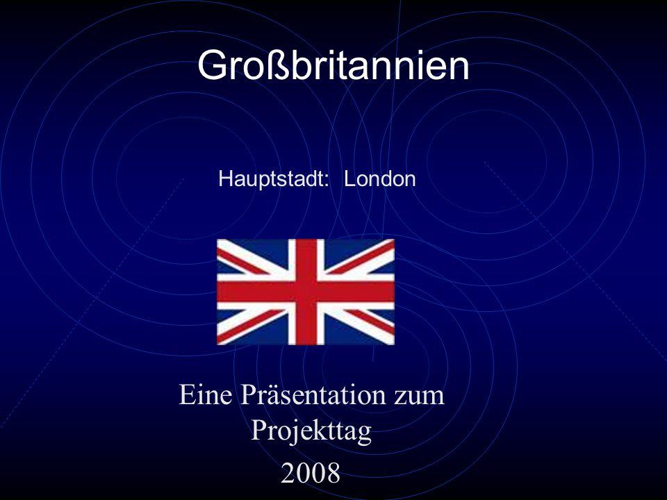 Großbritannien Eine Präsentation zum Projekttag 2008 Hauptstadt: London