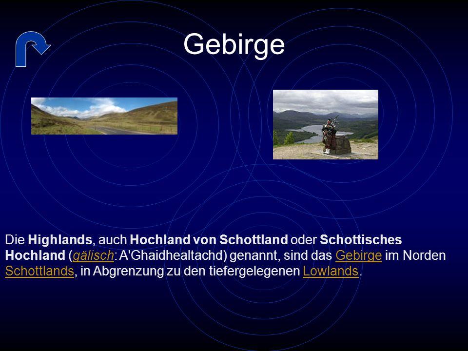 Gebirge Die Highlands, auch Hochland von Schottland oder Schottisches Hochland (gälisch: A Ghaidhealtachd) genannt, sind das Gebirge im Norden Schottlands, in Abgrenzung zu den tiefergelegenen Lowlands.gälischGebirge SchottlandsLowlands