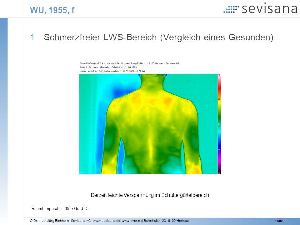 © Dr. med. Jürg Eichhorn ¦ Sevisana AG ¦ www.sevisana.ch ¦ www.ever.ch ¦ Bahnhofstr. 23 ¦ 9100 Herisau Folie 5 WU, 1955, f 1 Schmerzfreier LWS-Bereich