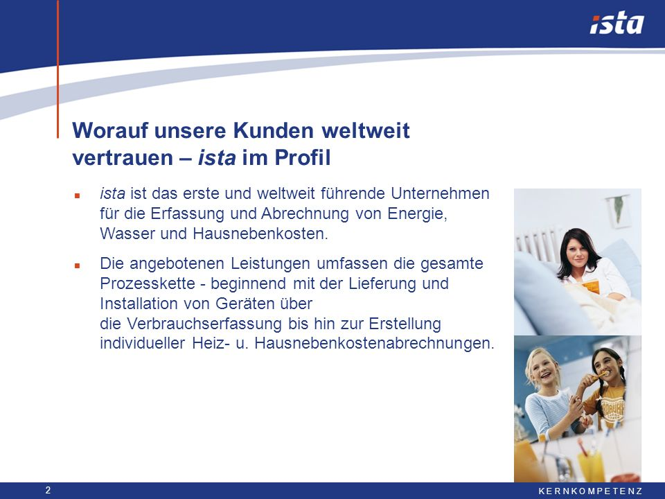 2 Worauf unsere Kunden weltweit vertrauen – ista im Profil K E R N K O M P E T E N Z n ista ist das erste und weltweit führende Unternehmen für die Er
