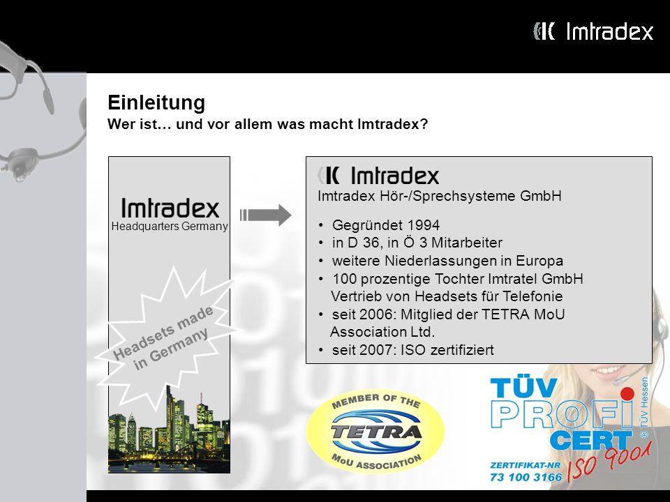 Einleitung Wer ist… und vor allem was macht Imtradex? Headquarters Germany Headsets made in Germany Gegründet 1994 in D 36, in Ö 3 Mitarbeiter weitere