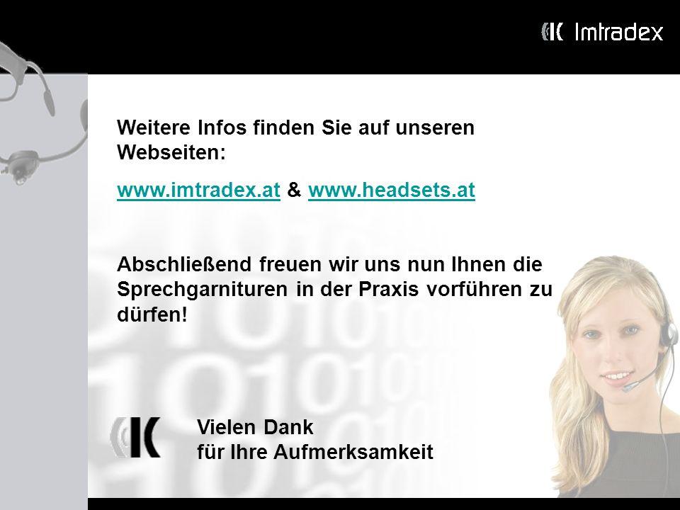 Vielen Dank für Ihre Aufmerksamkeit Weitere Infos finden Sie auf unseren Webseiten: www.imtradex.atwww.imtradex.at & www.headsets.atwww.headsets.at Ab