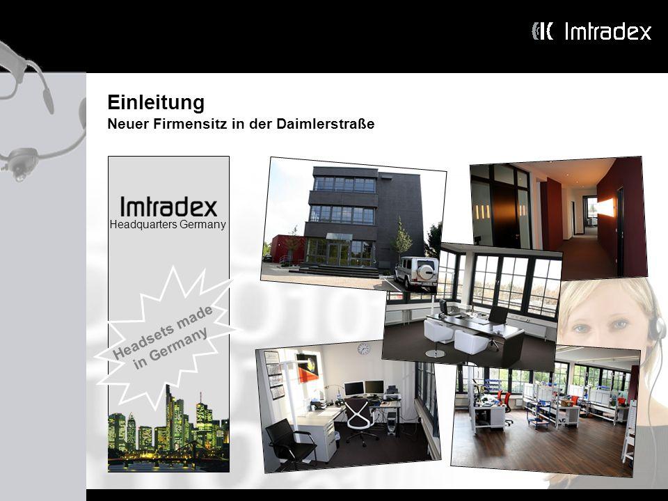 Einleitung Neuer Firmensitz in der Daimlerstraße Headquarters Germany Headsets made in Germany