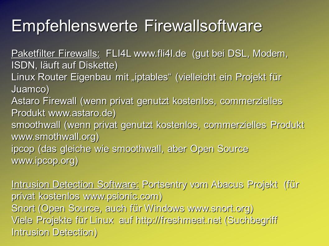 Empfehlenswerte Firewallsoftware Paketfilter Firewalls: FLI4L www.fli4l.de (gut bei DSL, Modem, ISDN, läuft auf Diskette) Linux Router Eigenbau mit ip