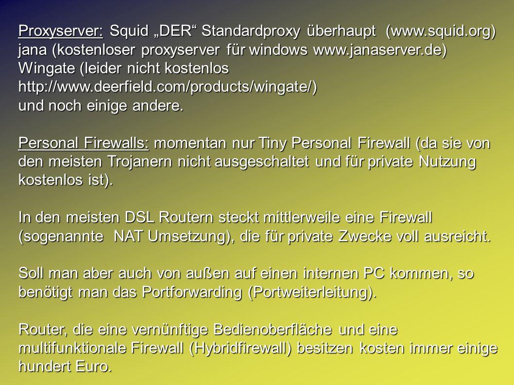 Proxyserver: Squid DER Standardproxy überhaupt (www.squid.org) jana (kostenloser proxyserver für windows www.janaserver.de) Wingate (leider nicht kost