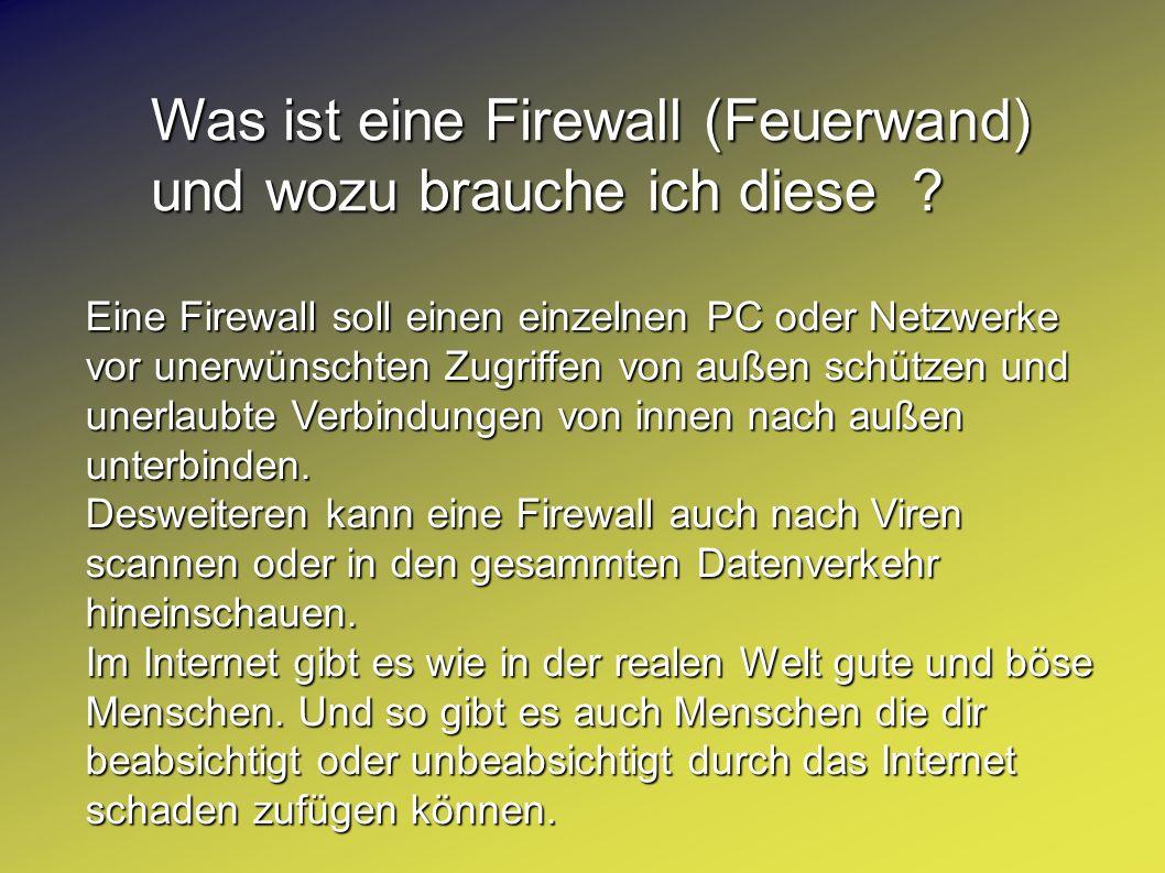 Was ist eine Firewall (Feuerwand) und wozu brauche ich diese ? Eine Firewall soll einen einzelnen PC oder Netzwerke vor unerwünschten Zugriffen von au