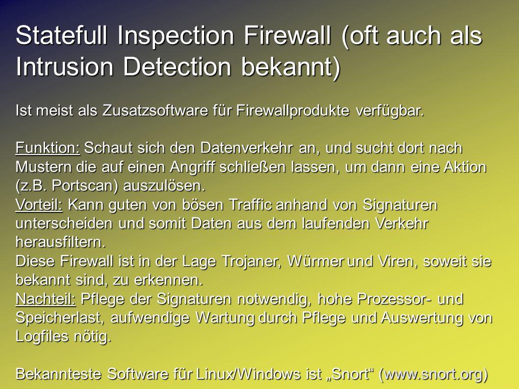 Statefull Inspection Firewall (oft auch als Intrusion Detection bekannt) Ist meist als Zusatzsoftware für Firewallprodukte verfügbar. Funktion: Schaut