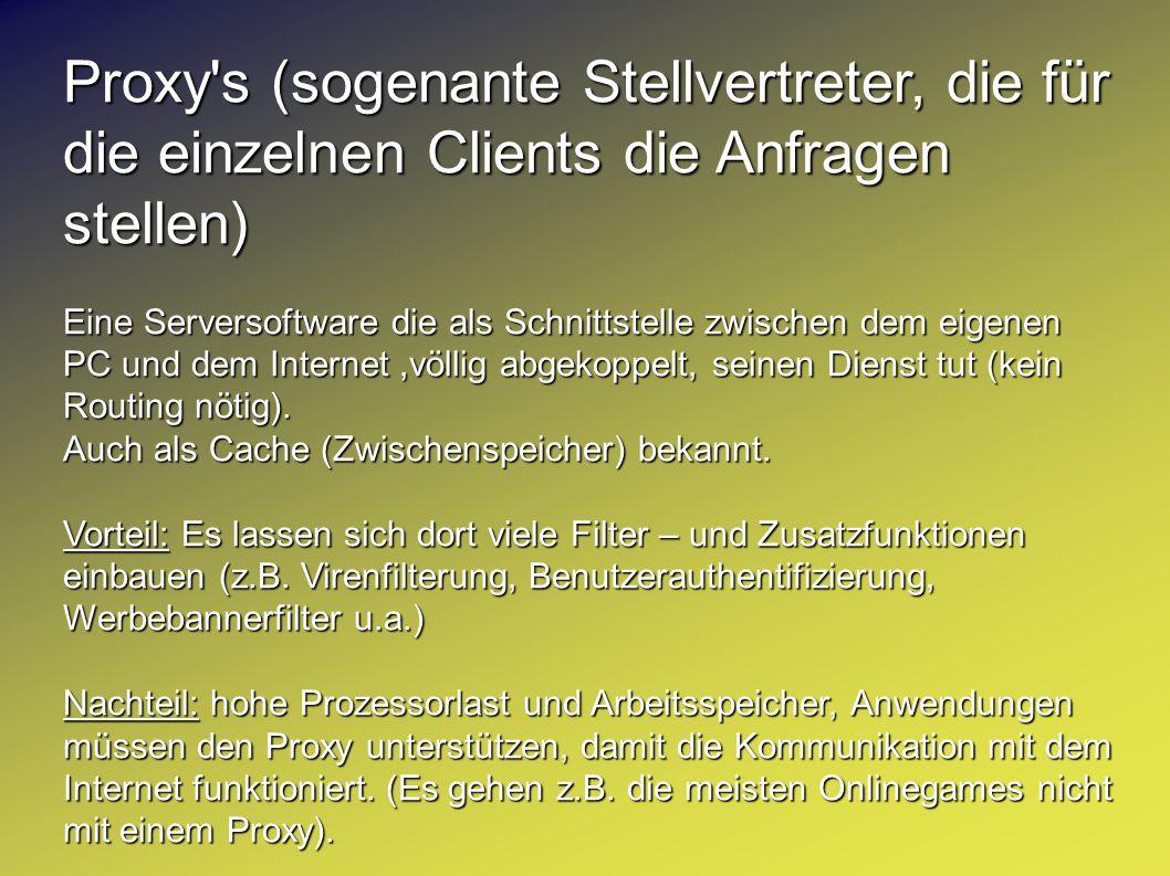 Proxy's (sogenante Stellvertreter, die für die einzelnen Clients die Anfragen stellen) Eine Serversoftware die als Schnittstelle zwischen dem eigenen