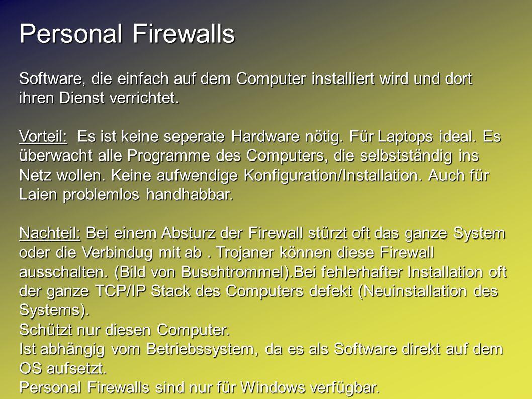 Personal Firewalls Software, die einfach auf dem Computer installiert wird und dort ihren Dienst verrichtet. Vorteil: Es ist keine seperate Hardware n