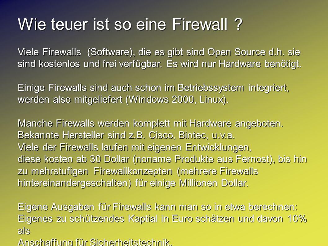 Wie teuer ist so eine Firewall ? Viele Firewalls (Software), die es gibt sind Open Source d.h. sie sind kostenlos und frei verfügbar. Es wird nur Hard