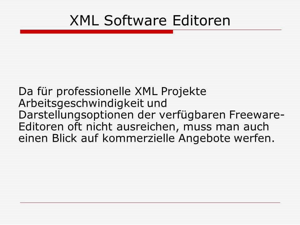 XML Software Editoren Da für professionelle XML Projekte Arbeitsgeschwindigkeit und Darstellungsoptionen der verfügbaren Freeware- Editoren oft nicht ausreichen, muss man auch einen Blick auf kommerzielle Angebote werfen.