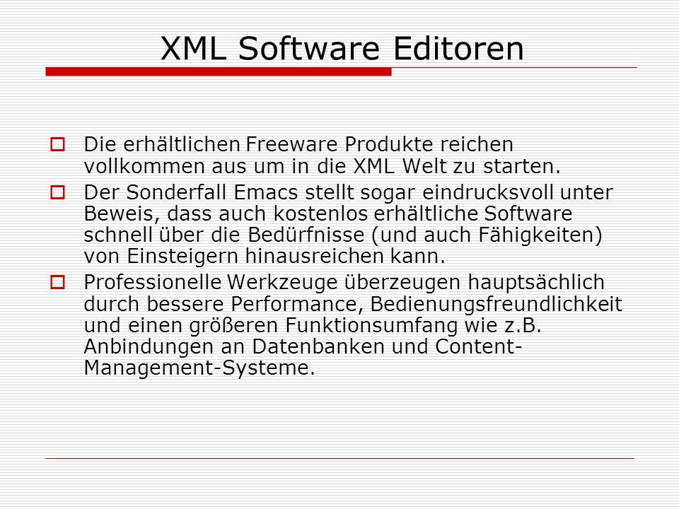 XML Software Editoren Die erhältlichen Freeware Produkte reichen vollkommen aus um in die XML Welt zu starten. Der Sonderfall Emacs stellt sogar eindr