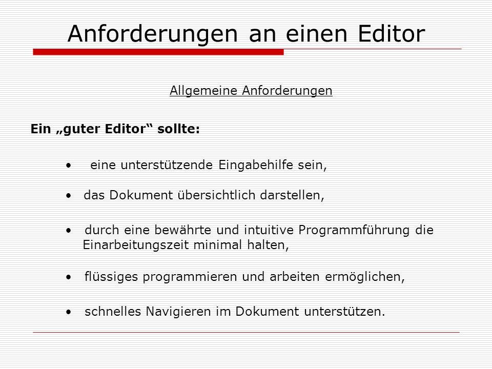 Anforderungen an einen Editor durch eine bewährte und intuitive Programmführung die Einarbeitungszeit minimal halten, das Dokument übersichtlich darst