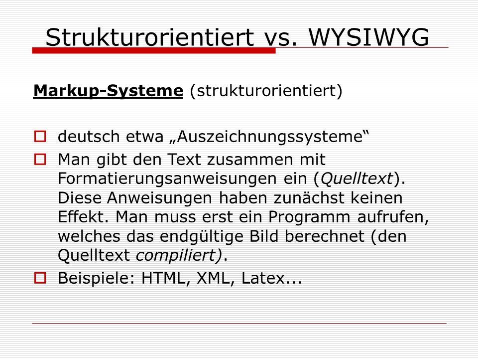 Strukturorientiert vs. WYSIWYG Markup-Systeme (strukturorientiert) deutsch etwa Auszeichnungssysteme Man gibt den Text zusammen mit Formatierungsanwei