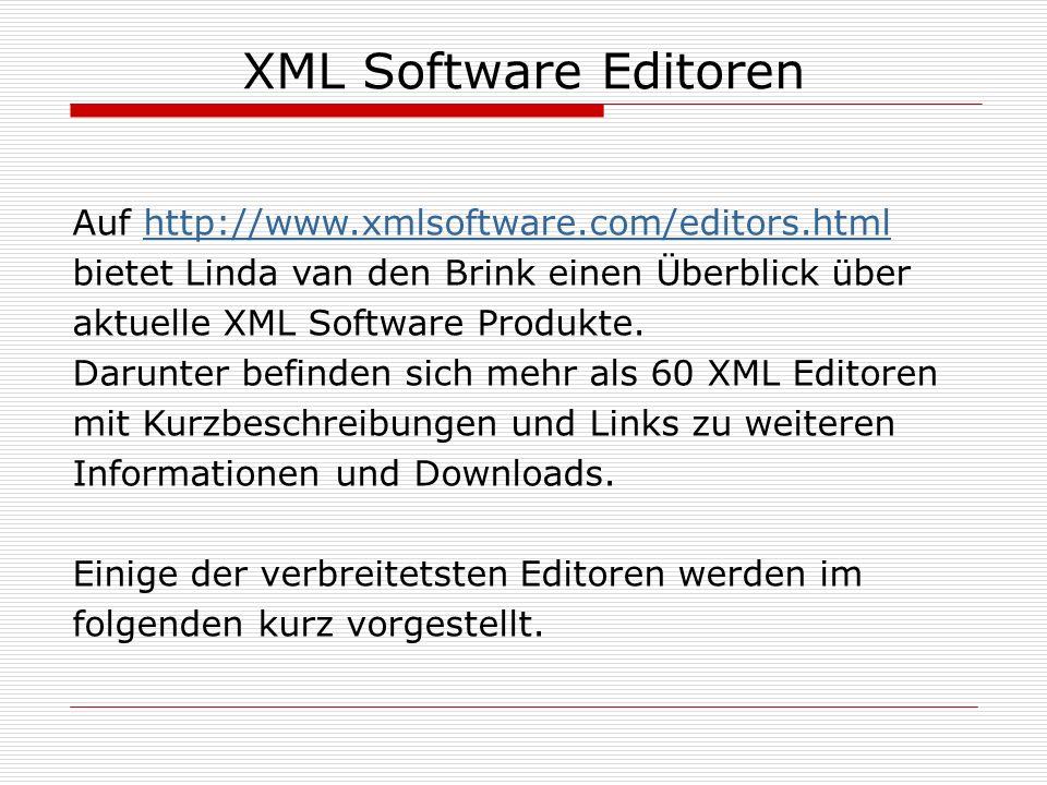 XML Software Editoren Auf http://www.xmlsoftware.com/editors.htmlhttp://www.xmlsoftware.com/editors.html bietet Linda van den Brink einen Überblick über aktuelle XML Software Produkte.
