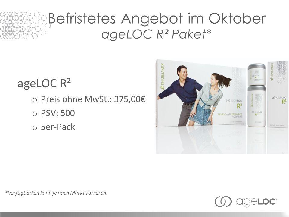 Befristetes Angebot im Oktober ageLOC R ² Paket* ageLOC R² o Preis ohne MwSt.: 375,00 o PSV: 500 o 5er-Pack *Verfügbarkeit kann je nach Markt variieren.