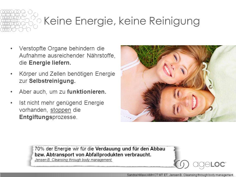 Keine Energie, keine Reinigung Verstopfte Organe behindern die Aufnahme ausreichender Nährstoffe, die Energie liefern.