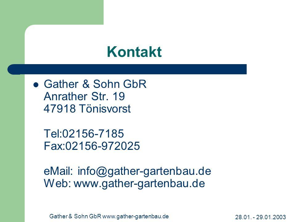 28.01. - 29.01.2003 Gather & Sohn GbR www.gather-gartenbau.de Kontakt Gather & Sohn GbR Anrather Str. 19 47918 Tönisvorst Tel:02156-7185 Fax:02156-972