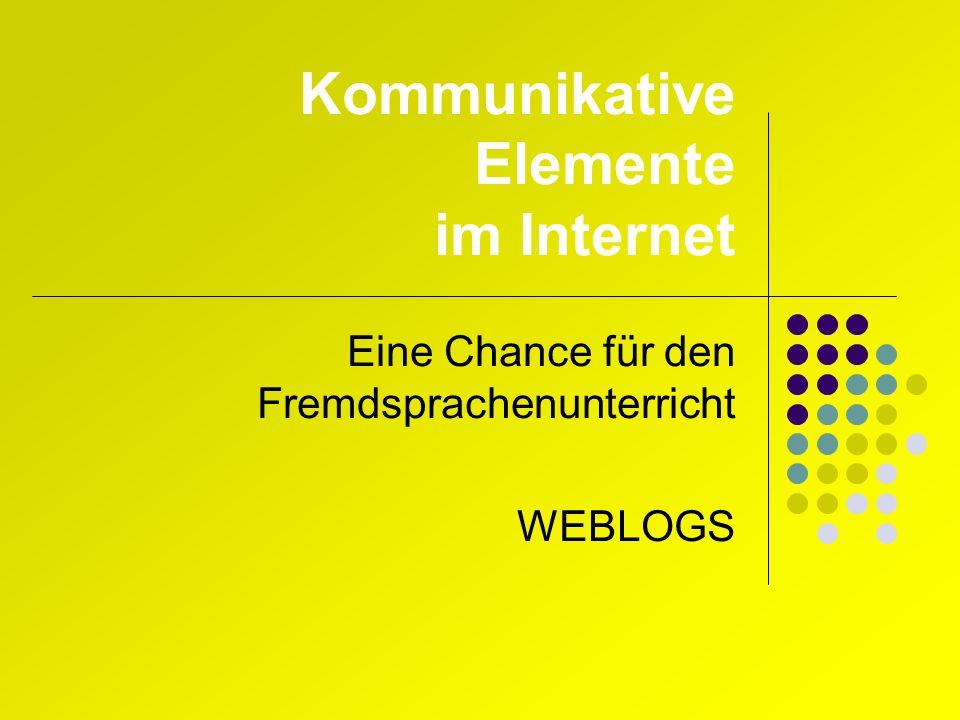 Kommunikative Elemente im Internet Eine Chance für den Fremdsprachenunterricht WEBLOGS
