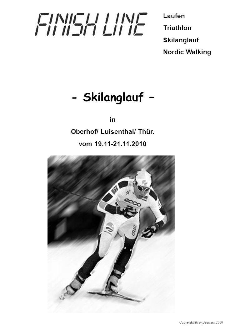 Laufen Triathlon Skilanglauf Nordic Walking Copyright Sissy Baumann 2010 Betreuung : Durch Übungsleiter Ablauf: Geplant ist eine Aufteilung in zwei Gruppen entsprechend dem Leistungsstand der Teilnehmer.