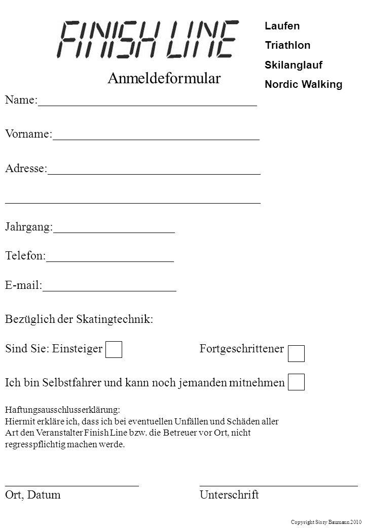 Laufen Triathlon Skilanglauf Nordic Walking Copyright Sissy Baumann 2010 Anmeldeformular Name:____________________________________ Vorname:___________