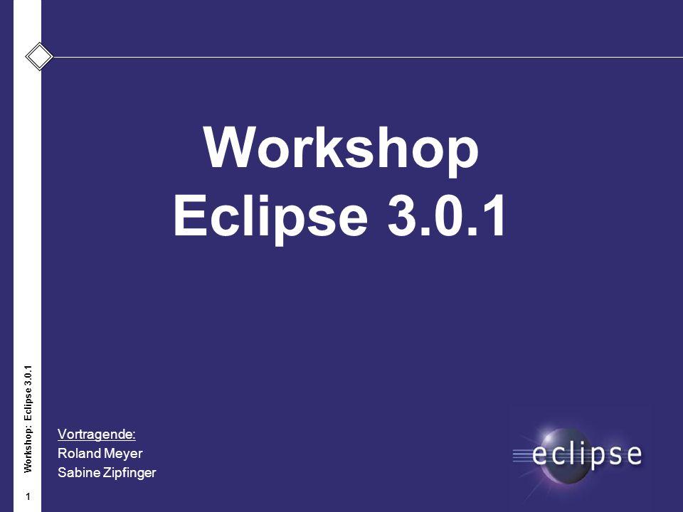 Workshop: Eclipse 3.0.1 1 Workshop Eclipse 3.0.1 Vortragende: Roland Meyer Sabine Zipfinger