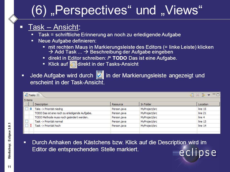 Workshop: Eclipse 3.0.1 11 (6)Perspectives und Views Task – Ansicht: Task = schriftliche Erinnerung an noch zu erledigende Aufgabe Neue Aufgabe defini