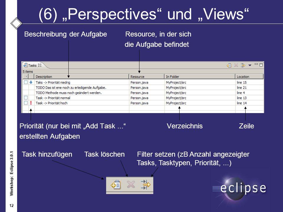 Workshop: Eclipse 3.0.1 12 Priorität (nur bei mit Add Task... Verzeichnis Zeile erstellten Aufgaben (6)Perspectives und Views Beschreibung der Aufgabe