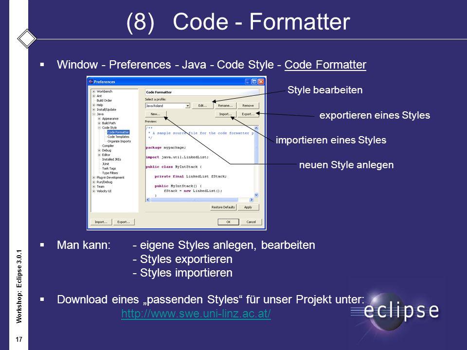 Workshop: Eclipse 3.0.1 17 (8)Code - Formatter Window - Preferences - Java - Code Style - Code Formatter Style bearbeiten exportieren eines Styles imp
