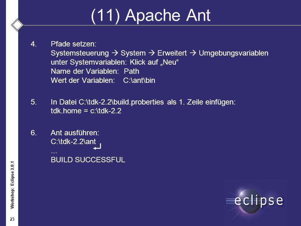 Workshop: Eclipse 3.0.1 23 (11) Apache Ant 4.Pfade setzen: Systemsteuerung System Erweitert Umgebungsvariablen unter Systemvariablen: Klick auf Neu Na