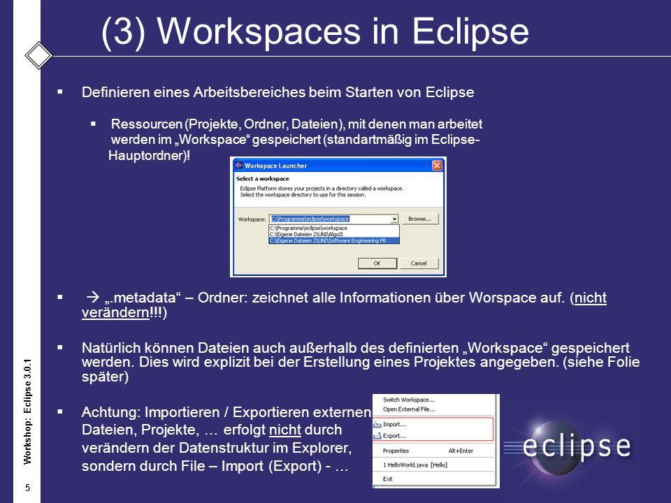 Workshop: Eclipse 3.0.1 5 (3) Workspaces in Eclipse Definieren eines Arbeitsbereiches beim Starten von Eclipse Ressourcen (Projekte, Ordner, Dateien),