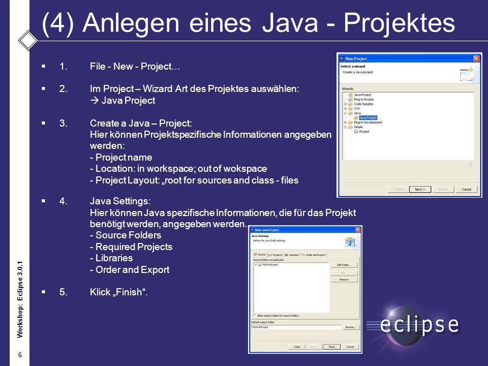 Workshop: Eclipse 3.0.1 6 (4)Anlegen eines Java - Projektes 1.File - New - Project… 2. Im Project – Wizard Art des Projektes auswählen: Java Project 3