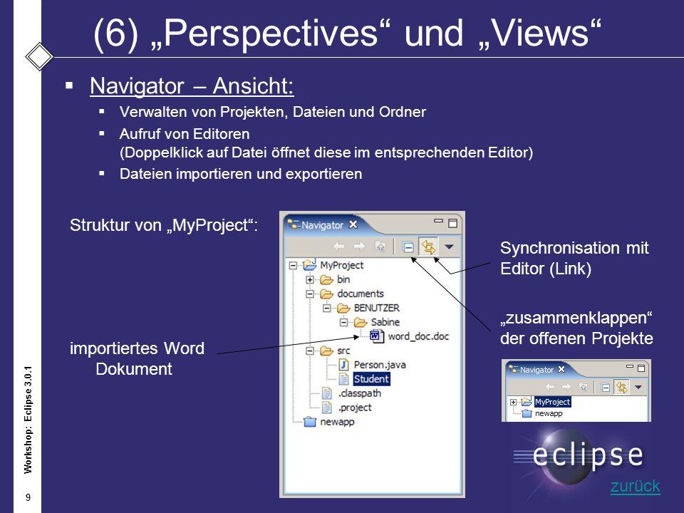 Workshop: Eclipse 3.0.1 9 (6)Perspectives und Views Navigator – Ansicht: Verwalten von Projekten, Dateien und Ordner Aufruf von Editoren (Doppelklick