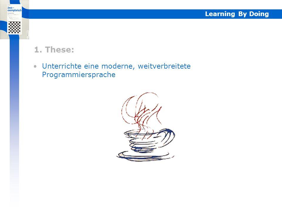 1. These: Unterrichte eine moderne, weitverbreitete Programmiersprache Learning By Doing 1.