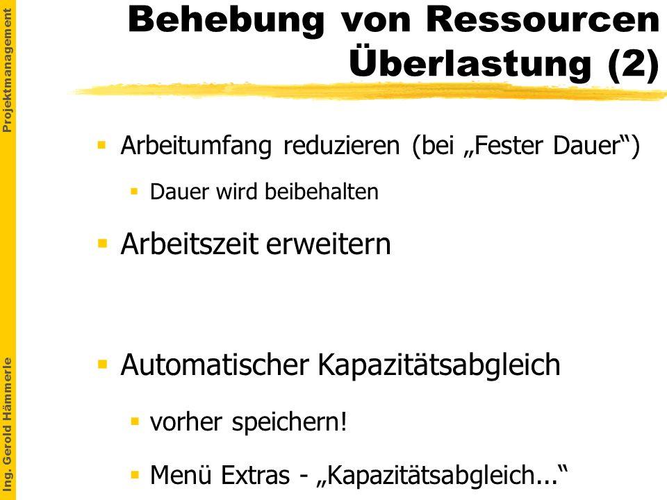 Ing. Gerold Hämmerle Projektmanagement Behebung von Ressourcen Überlastung (2) Arbeitumfang reduzieren (bei Fester Dauer) §Dauer wird beibehalten Arbe
