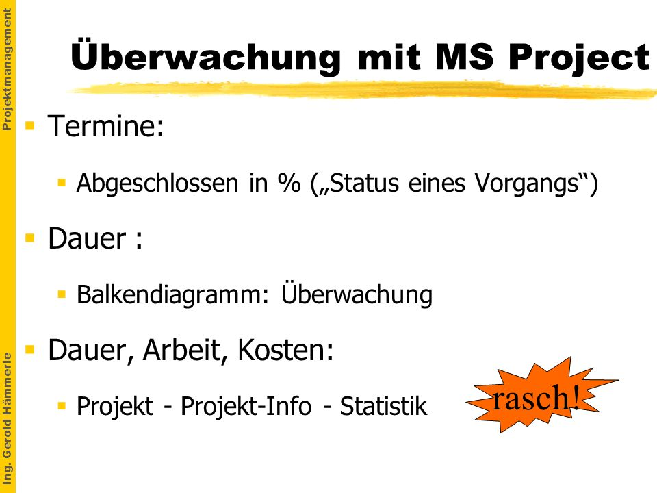 Ing. Gerold Hämmerle Projektmanagement Überwachung mit MS Project Termine: §Abgeschlossen in % (Status eines Vorgangs) Dauer : §Balkendiagramm: Überwa