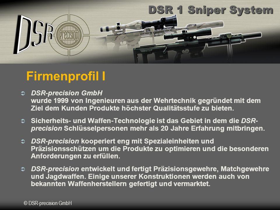 DSR 1 Sniper System © DSR-precision GmbH Firmenprofil I DSR-precision GmbH wurde 1999 von Ingenieuren aus der Wehrtechnik gegründet mit dem Ziel dem Kunden Produkte höchster Qualitätsstufe zu bieten.