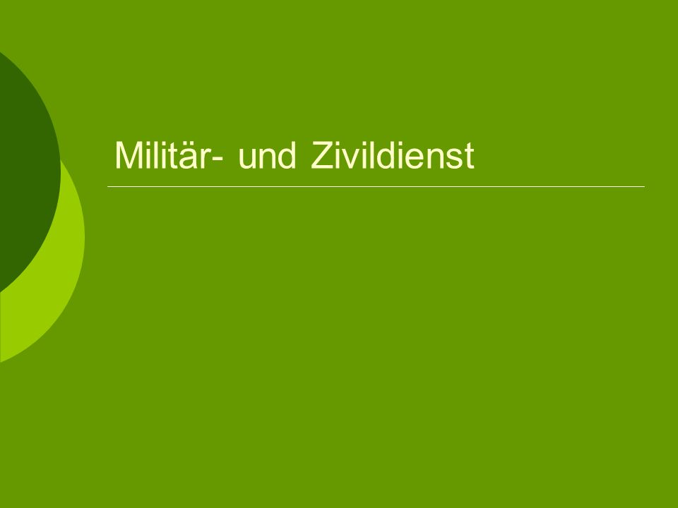 Miliärdienst Must be 18 years old (you can finish school before you do your service) 10 months long About 70% of young men choose Wehrdienst Interested in a Military career Can attend the university at the same time (limited class loads) if they want a military career at he Bundeswehr Uni in Hamburg and Munich
