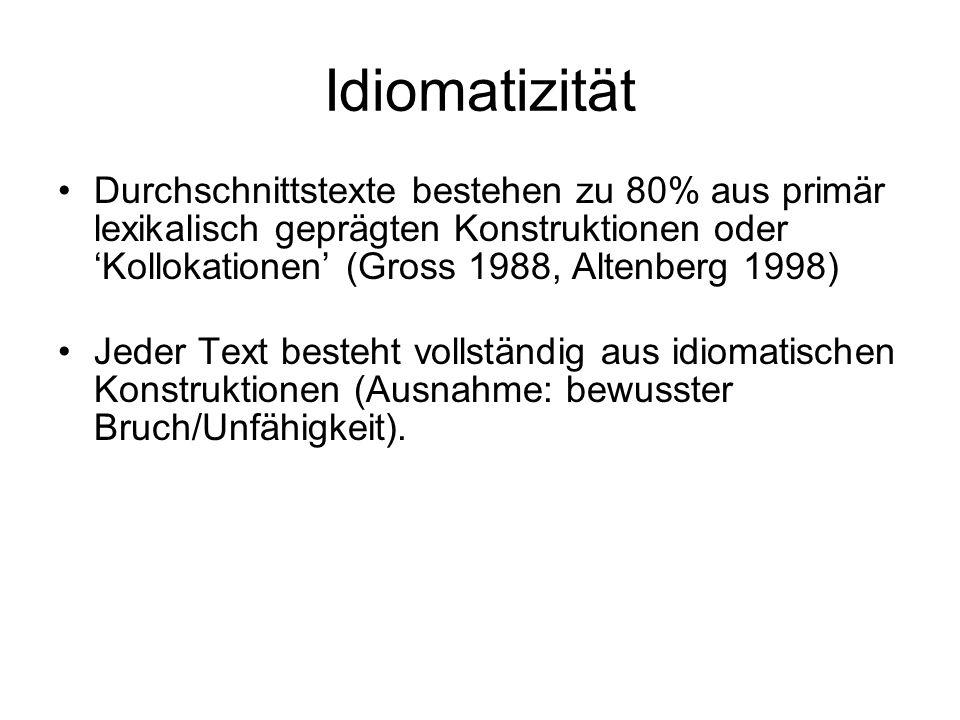 Idiomatizität Durchschnittstexte bestehen zu 80% aus primär lexikalisch geprägten Konstruktionen oder Kollokationen (Gross 1988, Altenberg 1998) Jeder