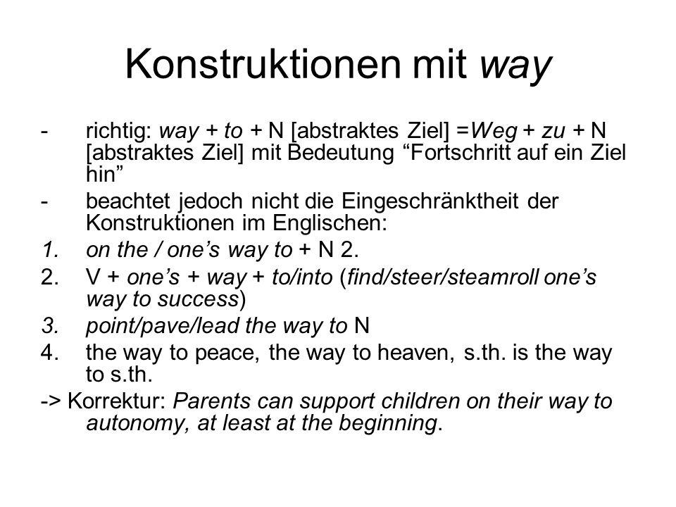 Konstruktionen mit way -richtig: way + to + N [abstraktes Ziel] =Weg + zu + N [abstraktes Ziel] mit Bedeutung Fortschritt auf ein Ziel hin -beachtet j