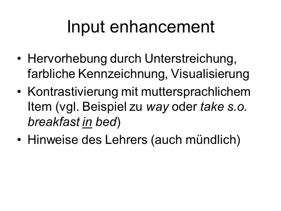 Input enhancement Hervorhebung durch Unterstreichung, farbliche Kennzeichnung, Visualisierung Kontrastivierung mit muttersprachlichem Item (vgl. Beisp