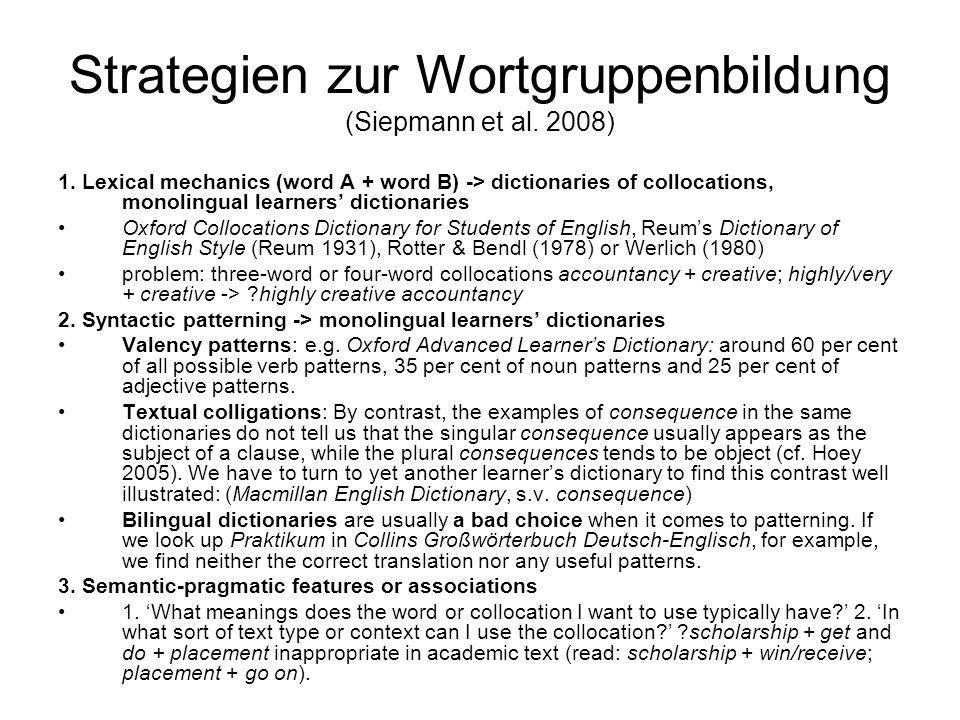 Strategien zur Wortgruppenbildung (Siepmann et al. 2008) 1. Lexical mechanics (word A + word B) -> dictionaries of collocations, monolingual learners