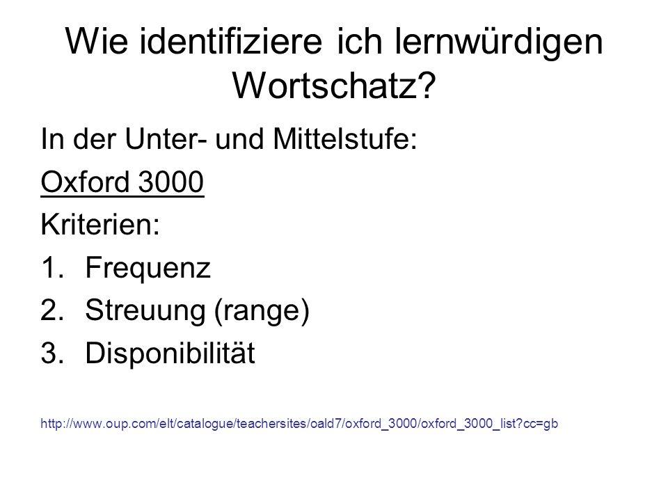 Wie identifiziere ich lernwürdigen Wortschatz? In der Unter- und Mittelstufe: Oxford 3000 Kriterien: 1.Frequenz 2.Streuung (range) 3.Disponibilität ht