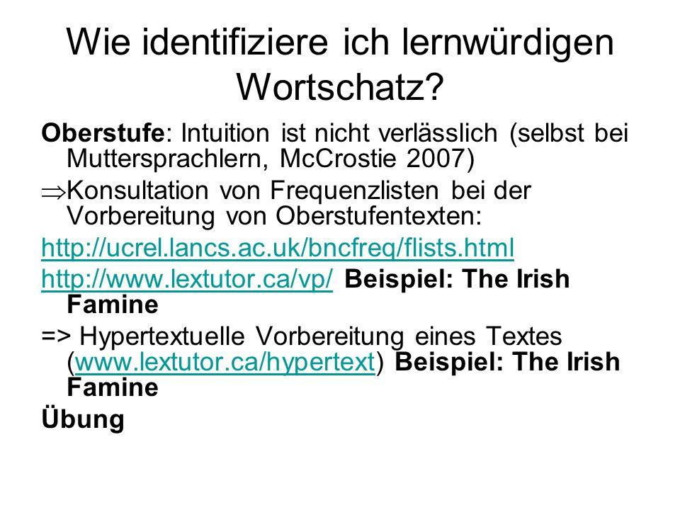Wie identifiziere ich lernwürdigen Wortschatz? Oberstufe: Intuition ist nicht verlässlich (selbst bei Muttersprachlern, McCrostie 2007) Konsultation v
