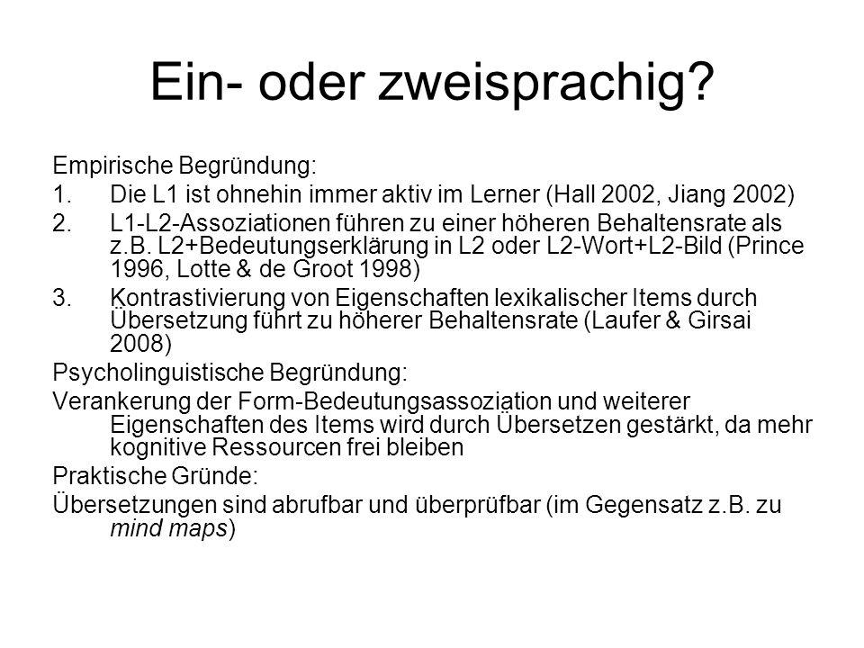 Ein- oder zweisprachig? Empirische Begründung: 1.Die L1 ist ohnehin immer aktiv im Lerner (Hall 2002, Jiang 2002) 2.L1-L2-Assoziationen führen zu eine
