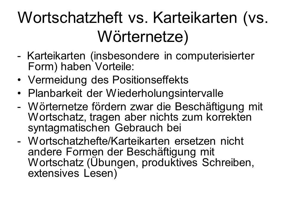 Wortschatzheft vs. Karteikarten (vs. Wörternetze) - Karteikarten (insbesondere in computerisierter Form) haben Vorteile: Vermeidung des Positionseffek