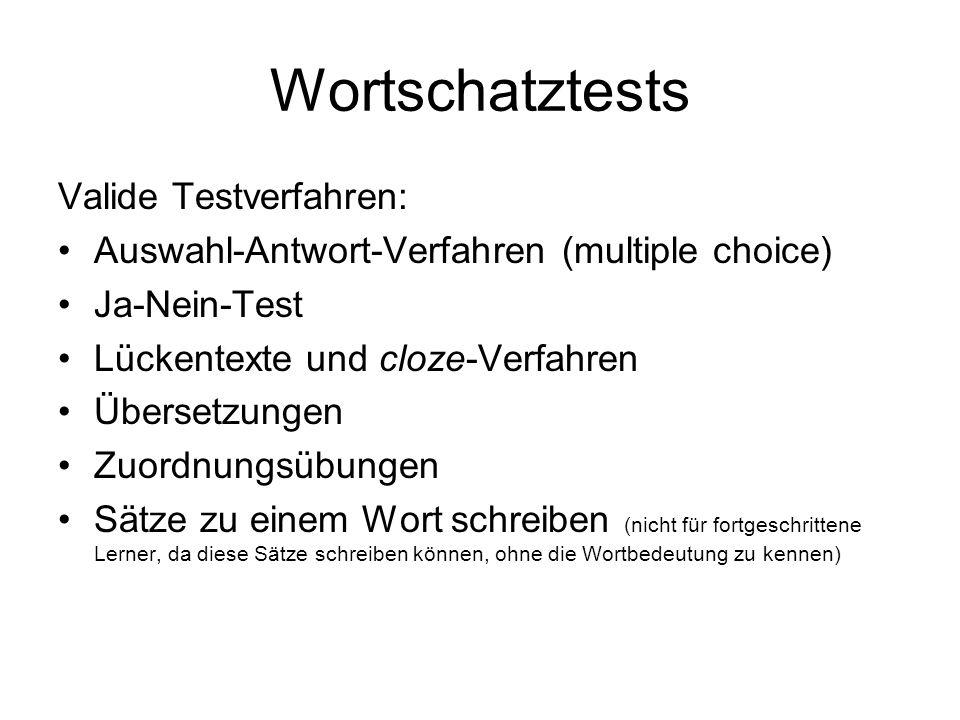 Wortschatztests Valide Testverfahren: Auswahl-Antwort-Verfahren (multiple choice) Ja-Nein-Test Lückentexte und cloze-Verfahren Übersetzungen Zuordnung