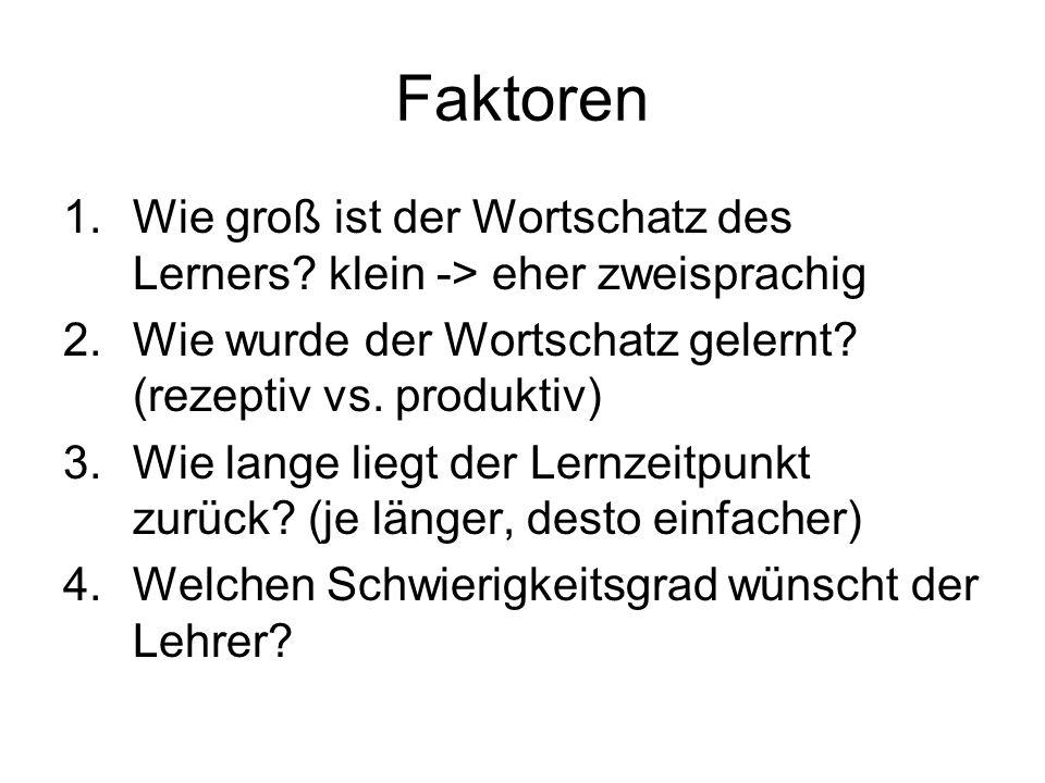 Faktoren 1.Wie groß ist der Wortschatz des Lerners? klein -> eher zweisprachig 2.Wie wurde der Wortschatz gelernt? (rezeptiv vs. produktiv) 3.Wie lang