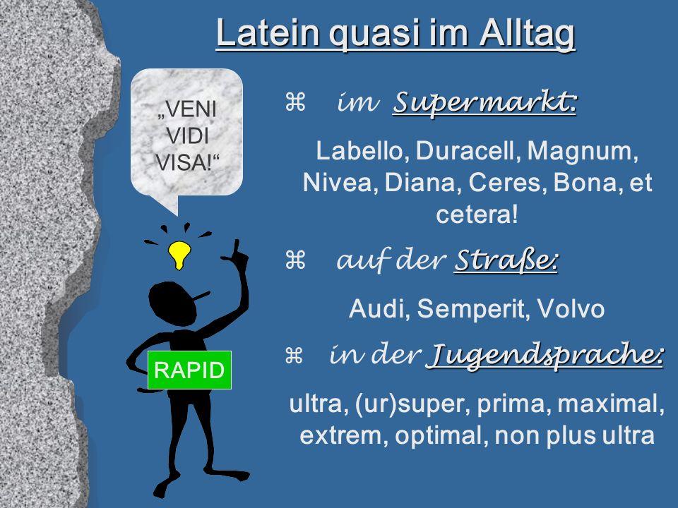 Latein quasi im Alltag Supermarkt: im Supermarkt: Labello, Duracell, Magnum, Nivea, Diana, Ceres, Bona, et cetera.